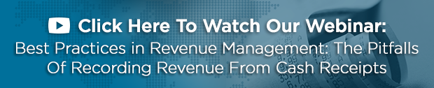 Best Practices in Revenue Management: The Pitfalls of Recording Revenue from Cash Receipts