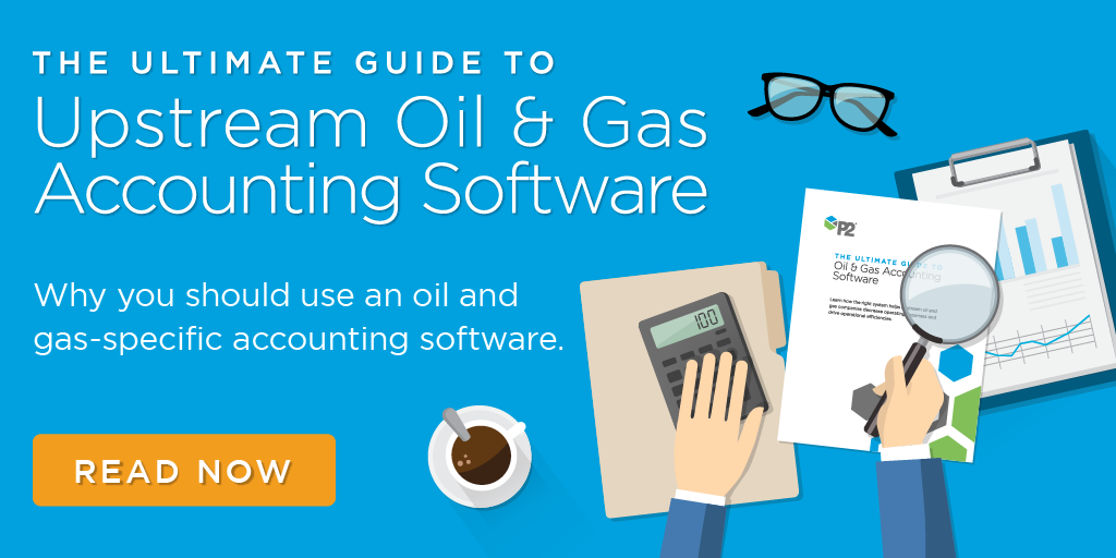 The Ultimate Guide to Upstream Oil & Gas Accounting Software | P2